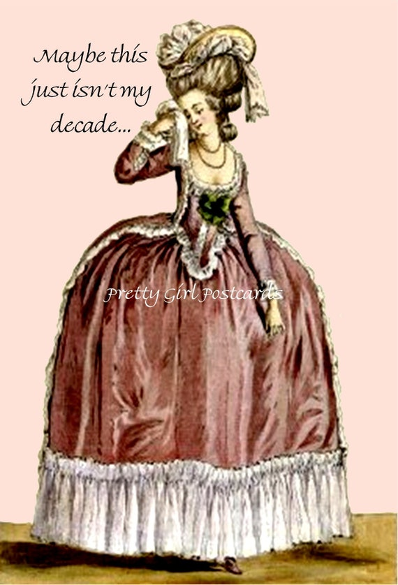 "Marie Antoinette Card Postcard ""Maybe This Just Isn't My Decade..."" Funny Sad Sweet Sassy Sarcasm Ironic Postcards at Pretty Girl Postcards"