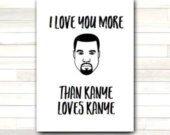 Greeting Card I Love You More Than Kanye Loves Kanye Pop Star Valentine Humor Funny Love Romantic Printable Instant Download Last Minute DIY