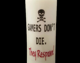 """Gamer Statement Candle """"Gamers Don't Die. They Respawn!"""" Gamer Life All Natural Soy Pillar Candle."""