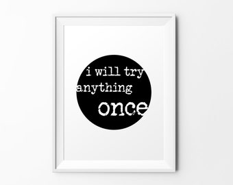 I will try anything once - quote print black white typography inspirational print typography poster motivational print wall decal art