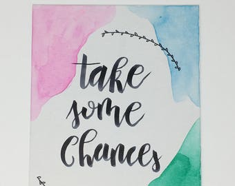 Take some chances** Handmade Calligraphy