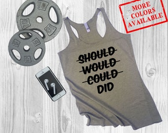 SHOULD, WOULD, Could, DID! - Women's Custom Workout Tank Top - Inspirational/Motivational/Funny Gym Fitness Tank Top