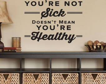 Just Because You're Not Sick Doesn't Mean You're Healthy - 0320 - Chiropractic Decal - Doctor Decal - Wellness - Health - Healing