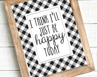 I think I'll just be happy today 8x10 digital print, instant download, printable wall art rustic, farmhouse, buffalo check