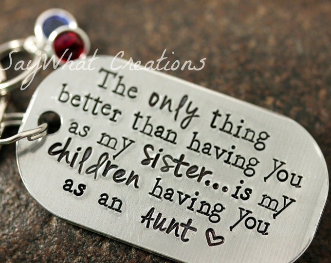 """Hand Stamped AUNT Key Chain """"The only thing better than having you as my sister is my children having you as an Aunt"""""""
