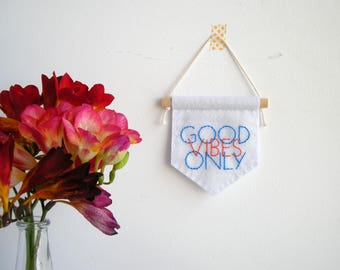 Good vibes only banner, embroidered banner,coworker gift, mini banner, dorm room decor, office decor, positive quote, wall banner