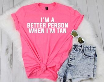 I'm A Better Person When I'm Tan Shirt, Cute Summer Shirt, Vacation Shirt, Vacay Tee, Women's Shirt