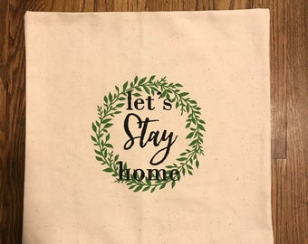 Lets Stay Home pillow cover