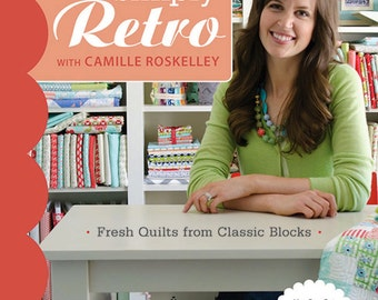 Simply Retro by Camille Roskelley - Fresh Quilts from Classic Blocks
