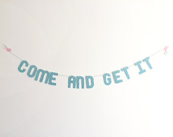 Come And Get It banner on cute paper