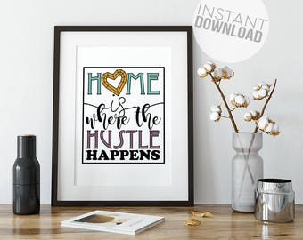 Home is Where The Hustle Happens Art Print, home décor, typography, best friend gift, boss gift, office art, being boss, feminist gift