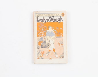When the Going was Good by Evelyn Waugh - Vintage Penguin Book, Published 1981