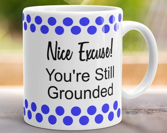 """Parenting Struggles Coffee Mug """"Nice Excuse! You're Still Grounded"""" Tea Cup Parent Gift"""