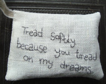 Tread softly because you tread on my dreams - W B Yeats Lavender sachet in linen with embroidered text