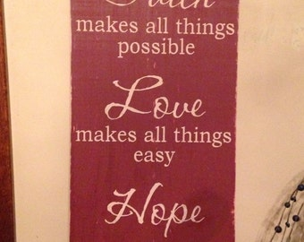 Faith makes all things possible, love makes all things easy, hope makes all things work Primitive wooden distressed sign