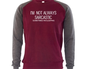 Im Not Always Sarcastic Sometimes Mens Sweatshirt Jumper Funny Sweater Gift