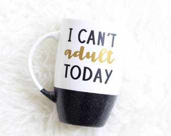 I Can't Adult Today Glitter Mug / Adulting is Hard / Glitter Dipped / Coffee Mug / Gifts for Her / Glitter Cup / Coffee Cup