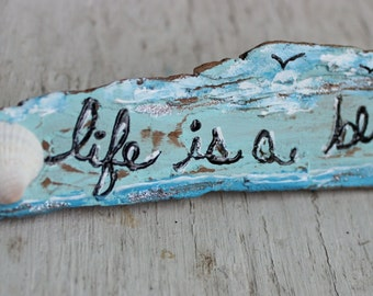 Life is a beach Free Standing Sign , Hand Painted Natural Driftwood Beach House Decor