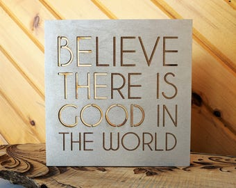 Believe There Is Good In The World Wood Canvas, Wall Art, Wood Home Decor, Life Saying, Inspirational Quote, Wall Gallery Collage, Sign