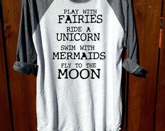 play with fairies,ride a unicorn,swim with mermaids,fly to the moon,unisex shirt,tee,women shirt,women clothing,heather grey,women tee
