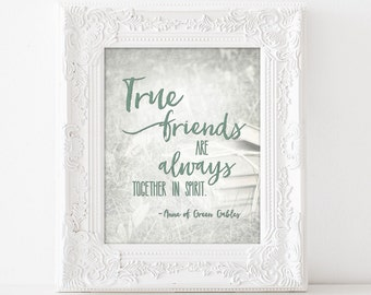 True Friends - Digital Wall Art Print PRINTABLE Anne of Green Gables Friendship Gift Typography Always Together in Spirit Birthday Moving