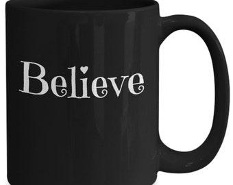 Believe mug - inspiritional coffee mug - believe coffee mug