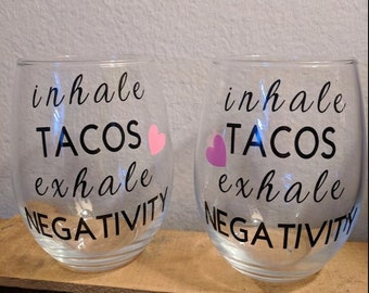 Inhale Tacos Exhale Negativity Wine Glass Set of Two