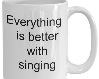 Singing mug, coffee cup, everything is better with singing, vocalists, choir, performer, music