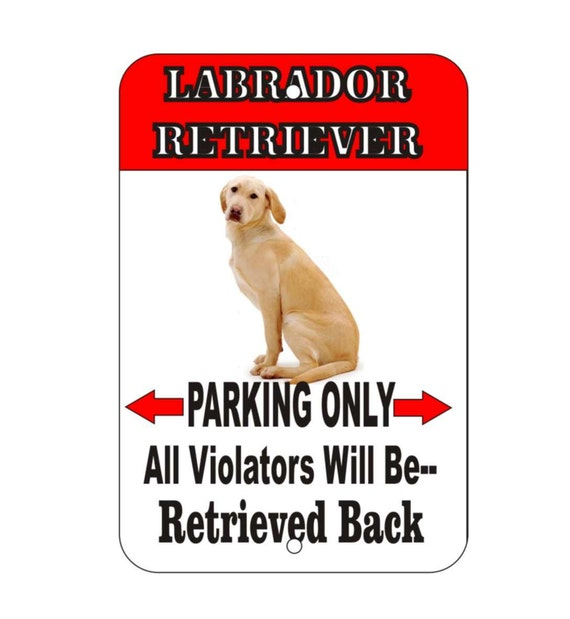 labrador retriever sign, black lab sign, chocolate lab sign, yellow lab sign, funny metal sign, yard sign, garage sign, fence sign, custom