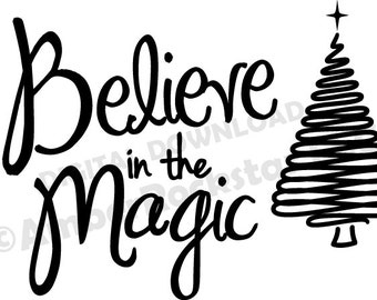 DIGITAL DOWNLOAD -Believe in the Magic Christmas SVG File to make Decals, Shirts - for use with Silhouette, Cricut, other vinyl Machines