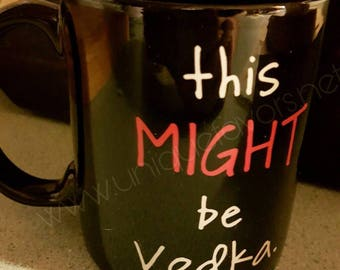 This Might Be Vodka Coffee Mug. Ready to ship! 1 in stock!