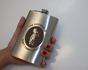 Rick and Morty  inspired Flask The answer is don't think about it + CAN BE Personalized Custom Gift (6 oz, 7 oz, 8 oz, 9 oz, 10 oz)