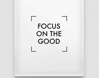 focus on the good print // positive thinking print // inspirational print // black and white home decor // stay positive wall decor