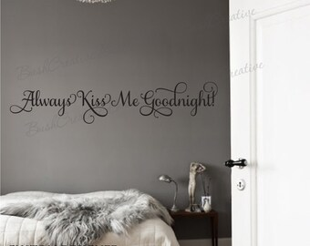 Bedroom Decal Always Kiss Me Goodnight Decal, Always Kiss Me Goodnight Wall Decal Bedroom, Always Kiss Me Goodnight Vinyl Wall Lettering 098