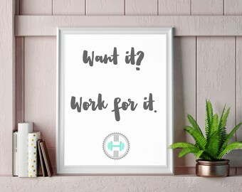 Want it Work for it Printable Fitness Motivation Quote
