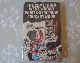 1973 The Something Went Wrong What do I do Now Cookery Book by John and Marina Bear Illustrations by Roy Doty Cover Illustrator  Baker