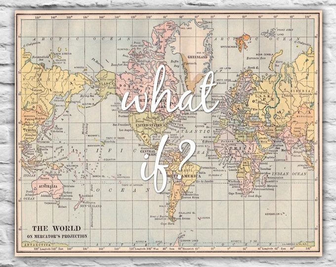 What if? PRINT Graduate Gift Motivational Wall Art Graduation Christmas Wedding Anniversary Inspirational map Farewell Moving World Map Art