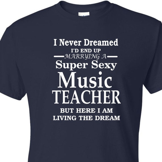I never dreamed I'd end up Marrying to a Super Sexy Music teacher shirt, funny shirt, LOL shirt, popular shirt, trending top,education shirt