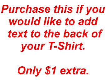 Purchase this to add text to the back of your custom T-Shirt