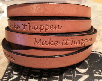 "Pre Cut Tan ""Make it happen"" Inspirational Engraved 10mm Flat Leather, jewelry making craft supplies"