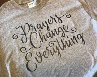 "Christian Women's T-Shirts - Woman/Girl of Faith Shirts/Tees - Christian Apparel - ""PRAYERS CHANGE EVERYTHING"""