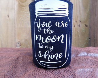 You are the moon to my shine cup cozie