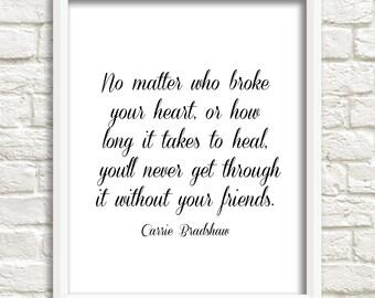 Carrie Bradshaw, Broken Heart, Healing, Friendship Print