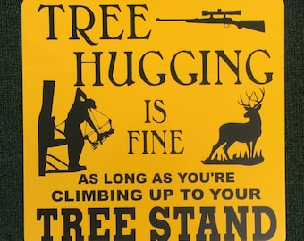 Tree Hugging Is Fine Hunting 12 inch by 12 inch Metal Sign
