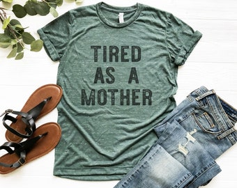 Tired As A Mother, Funny Mom T Shirt