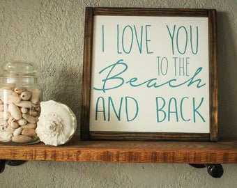 I love you to the beach and back - Nautical Decor - Wood Sign