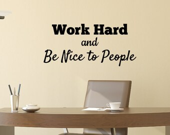 Office Decoration Wall Decal - Work Hard and Be Nice to People- Office Wall Decal - Office Rules