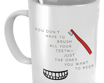 Dentist Mug - You Don't Have To Brush Your Teeth - Dentist