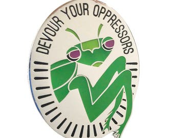 Devour Your Oppressors - Praying Mantis Enamel Pin (Silver)