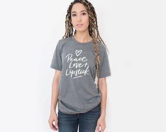 Peace Love and Lipstick, Womens Graphic Tee, Graphic Tee, Womens Graphic Tees, Gift for Her, graphic tshirt, ladies tshirt, graphic shirt
